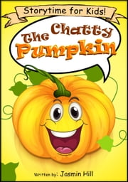 The Chatty Pumpkin: Storytime For Kids! ebook by Jasmin Hill