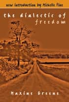 The Dialectic of Freedom ebook by Maxine Greene