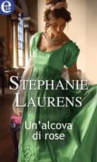 Un'alcova di rose (eLit) ebook by Stephanie Laurens