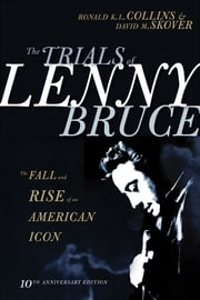 The Trials of Lenny Bruce - The Fall and Rise of an American Icon ebook by Ronald K.L. Collins and David M. Skover