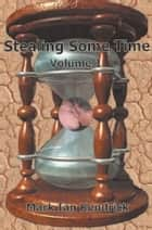 Stealing Some Time, Volume 1 ebook by Mark Ian Kendrick
