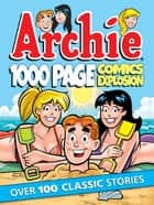 Archie 1000 Page Comics Explosion ebook by Archie Superstars