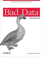 Bad Data Handbook - Cleaning Up The Data So You Can Get Back To Work ebook by Q. Ethan McCallum