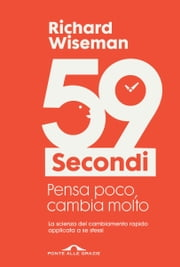 59 secondi vol. 1 ebook by Richard Wiseman, Roberta Zuppet