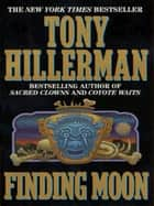 Finding Moon - Novel, A ebook by Tony Hillerman