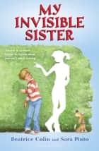 My Invisible Sister ebook by Ms. Sara Pinto, Beatrice Colin, Ms. Sara Pinto
