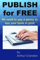 Publish for Free ebook by Arthur Crandon