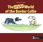 The crazy World of the Border Collie ebook by Heinz Grundel