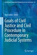 Goals of Civil Justice and Civil Procedure in Contemporary Judicial Systems ebook by Alan Uzelac