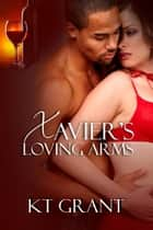 Xavier's Loving Arms ebook by KT Grant