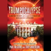 Trumpocalypse - The End-Times President, a Battle Against the Globalist Elite, and the Countdown to Armageddon 有聲書 by Paul McGuire, Troy Anderson