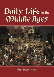 Daily Life in the Middle Ages ebook by Paul B. Newman
