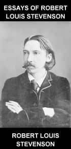 Essays of Robert Louis Stevenson [con Glossario in Italiano] ebook by Robert Louis Stevenson,Eternity Ebooks