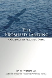 The Promised Landing: A Gateway to Peaceful Dying ebook by Bart Windrum
