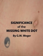 Significance of the Missing White Dot ebook by GM Weger