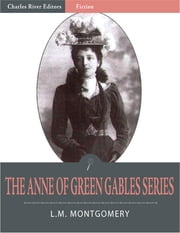 The Anne of Green Gables Series (Illustrated) ebook by L.M. Montgomery
