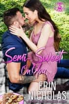 Semi-Sweet On You ebook by Erin Nicholas