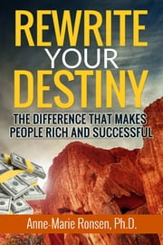Rewrite Your Destiny: The Difference That Makes People Rich And Successful ebook by Anne-Marie Ronsen