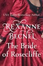 The Bride of Rosecliffe ebook by Rexanne Becnel