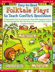 Easy-to-Read Folktale Plays to Teach Conflict Resolution: 10 Reproducible Plays From Around the World With Engaging Activities That Help Kids Build th ebook by Hollenbeck, Kathleen M.