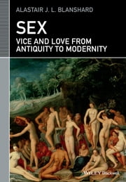Sex - Vice and Love from Antiquity to Modernity ebook by Alastair J. L. Blanshard