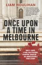 Once Upon a Time in Melbourne ebook by Liam Houlihan