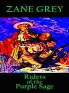 Zane Grey - Riders Of The Purple Sage ebook by Zane Grey