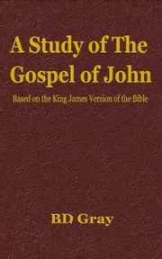 A Study of the Gospel of John ebook by B.D. Gray