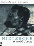 Nietzsche and Jewish Culture ebook by Jacob Golomb