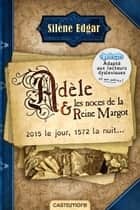 Adèle et les noces de la reine Margot (version dyslexique) ebook by Silène Edgar