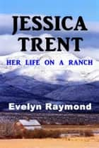 Jessica Trent - Her Life on a Ranch ebook by Evelyn Raymond