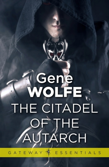The Citadel of the Autarch - Urth: Book of the New Sun Book 4 ebook by Gene Wolfe