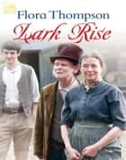 Lark Rise to Candleford eBook by Flora Jane Thompson