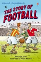 The Story of Football: Usborne Young Reading: Series Two ebook by Rob Lloyd Jones, Paddy Mounter
