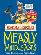 Horrible Histories: Measly Middle Ages ebook by Terry Deary