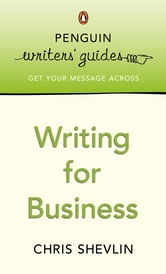 Penguin Writers' Guides: Writing for Business - Writing for Business ebook by Chris Shevlin
