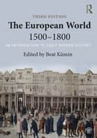 The European World 1500–1800 - An Introduction to Early Modern History ebook by Beat Kümin