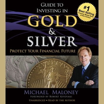 Guide to Investing in Gold and Silver - Protect Your Financial Future audiobook by Michael Maloney