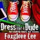 Dress like a Dude - An LGBTQ Story for Teens audiobook by Foxglove Lee