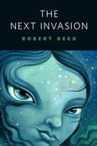 The Next Invasion ebook by Robert Reed