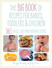 Big Book of Recipes for Babies, Toddlers & Children ebook by Bridget Wardley