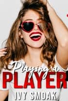 Playing a Player ebook by Ivy Smoak