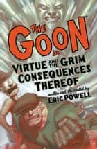 The Goon: Volume 4: Virtue & the Grim Consequences Thereof (2nd edition) ebook by Eric Powell