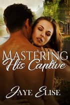 Mastering His Captive ebook by Jaye Elise