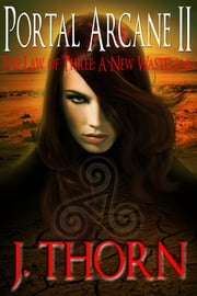 The Law of Three: A New Wasteland (The Portal Arcane Series - Book II) ebook by J. Thorn
