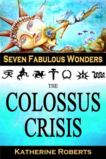 The Colossus Crisis - Seven Fabulous Wonders, #6 ebook by Katherine Roberts