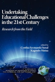 Undertaking Educational Challenges in the 21st Century: Research from the Field ebook by Sunal, Cynthia Szymanski