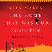 The Home That Was Our Country - A Memoir of Syria audiobook by Alia Malek