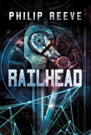 Railhead ebook by Philip Reeve