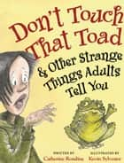 Don't Touch That Toad and Other Strange Things Adults Tell You ebook by Catherine Rondina,Kevin Sylvester